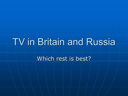 TV in Britain and Russia Which rest is best?. Britons are considered to be very enthusiastic TV viewers Television sets in Britain have four channels: