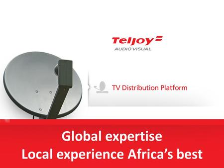 Global expertise Local experience Africas best. TV Distribution Platforms.