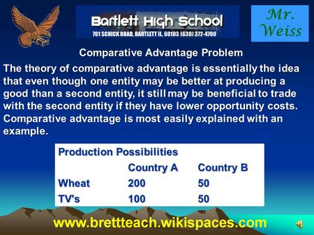 Mr. Weiss Comparative Advantage Problem The theory of comparative advantage is essentially the idea that even though one entity may be better at producing.
