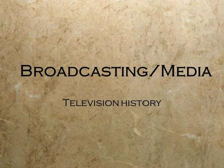Broadcasting/Media Television <strong>history</strong>. Pre-<strong>History</strong> (1884-1923) A. James Maxwell, Heinrich Hertz, and Guglielmo Marconi conduct research which leads to.