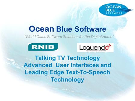 Ocean Blue Software World Class Software Solutions for the Digital Home Talking TV Technology Advanced User Interfaces and Leading Edge Text-To-Speech.