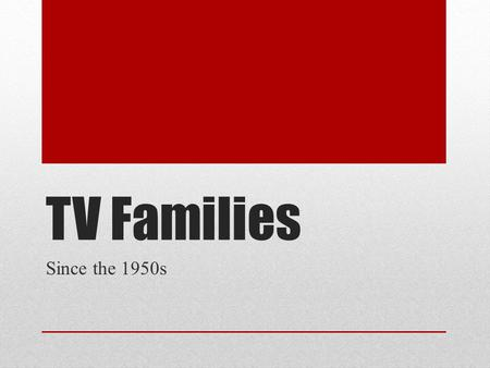 TV Families Since the 1950s. The Cleavers From Leave it to Beaver (1957-1963) White, middle-class family. Only one black family appeared with a speaking.