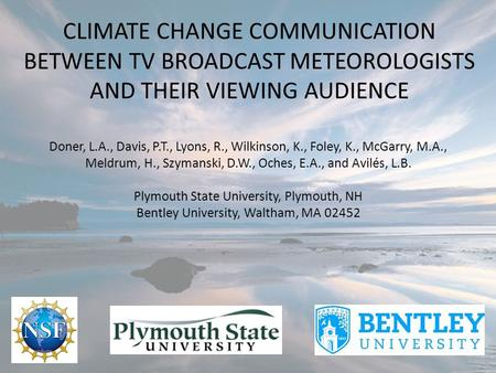CLIMATE CHANGE COMMUNICATION BETWEEN TV BROADCAST METEOROLOGISTS AND THEIR VIEWING AUDIENCE Doner, L.A., Davis, P.T., Lyons, R., Wilkinson, K., Foley,