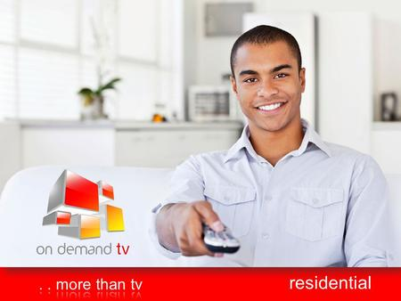 Residential. introduction On Demand TV would like to thank you for the opportunity. Our systems have been running in the African market and internationally.