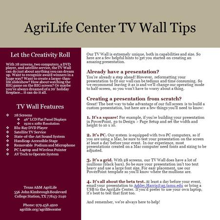 AgriLife Center TV Wall Tips Our TV Wall is extremely unique, both in capabilities and size. So here are a few helpful hints to get you started on creating.