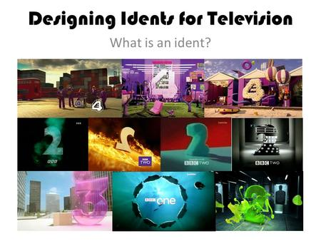 Designing Idents for Television What is an ident?.