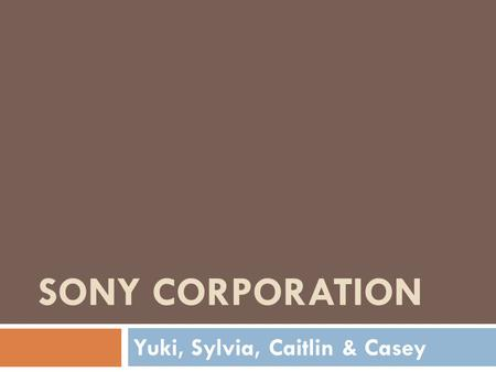 SONY CORPORATION Yuki, Sylvia, Caitlin & Casey. Agenda Sony Commercial Sony Commercial History Global Expansion SWOT Analysis Competitors Industry Analysis.