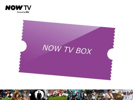 NOW TV BOX. Primary Messages Education Objective: To help people understand our offering Product Objective: To engage people emotionally with the brand.
