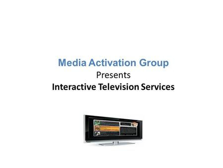 Media Activation Group Presents Interactive Television Services.