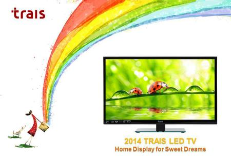 2014 TRAIS LED TV Home Display for Sweet Dreams. TRAIS LED TV Cable/Antenna Input (RF) HDMI Input 15-Pin D-Sub Input (PC) Component AV In/Out SCART Input.