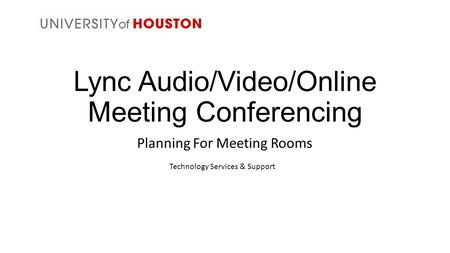 Lync Audio/Video/Online Meeting Conferencing Planning For Meeting Rooms Technology Services & Support.
