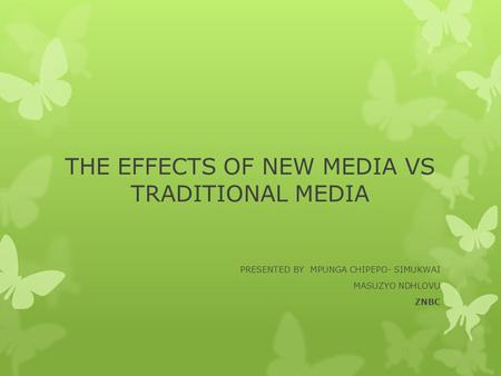 THE EFFECTS OF NEW MEDIA VS TRADITIONAL MEDIA