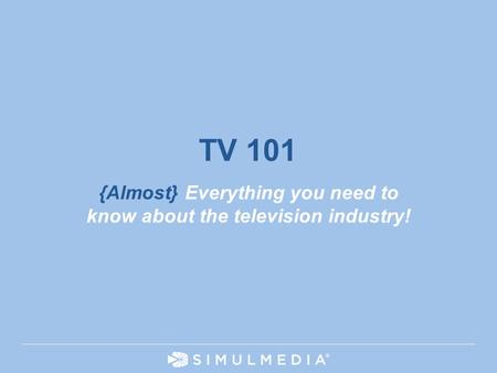{Almost} Everything you need to know about <strong>the</strong> television industry!