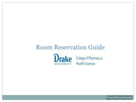 Room Reservation Guide Created by Sandra Harris, Administrative Assistant I.