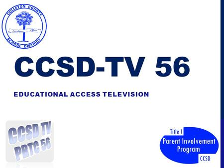 CCSD-TV 56 EDUCATIONAL ACCESS TELEVISION. ORIGINAL VISION CCHS-TV Morning News Journalism Video Production Class Special Programs Band Sports.