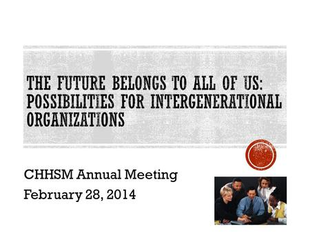 CHHSM Annual Meeting February 28, 2014. YES, AND THOSE DIFFERENCES SOMETIMES OR OFTEN POSED CHALLENGES: 72%