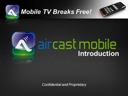 Mobile TV Breaks Free! Introduction Confidential and Proprietary.