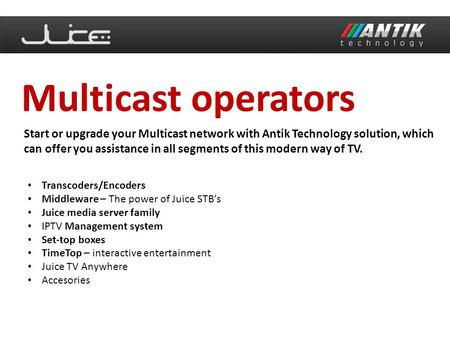 Multicast operators Start or upgrade your Multicast network with Antik Technology solution, which can offer you assistance in all segments of this modern.