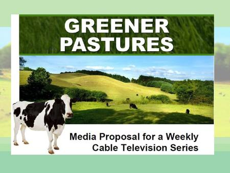 What is Greener Pastures A weekly half-hour cable television series Provides an entertaining forum to highlight the ecological, economical and social.