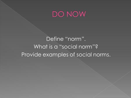 Define norm. What is a social norm? Provide examples of social norms.