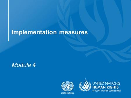 Module 4 Implementation measures. Understand in broad terms the main measures required to implement the Convention Conventions requirement to implement.