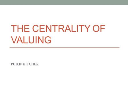 THE CENTRALITY OF VALUING PHILIP KITCHER. MELIORATIVE PROJECTS AT THE HEART OF DEWEYS PRAGMATISM IS THE CONVICTION THAT INQUIRY IS DIRECTED TOWARD MAKING.