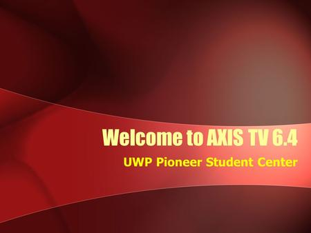 Welcome to AXIS TV 6.4 UWP Pioneer Student Center.