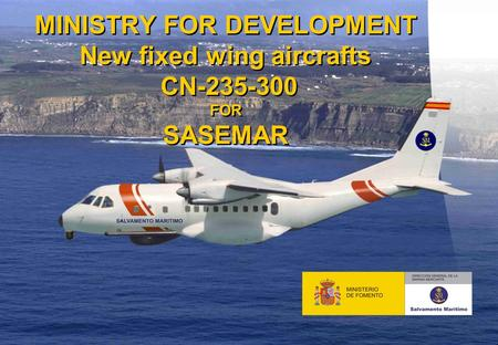 Pág 0 MINISTRY FOR DEVELOPMENT New fixed wing aircrafts CN-235-300 FOR SASEMAR.