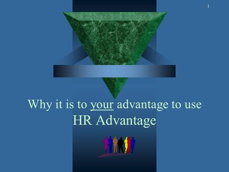 1 Why it is to your advantage to use HR Advantage.