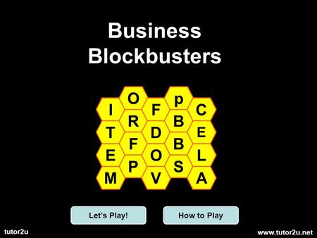 Www.tutor2u.net tutor2u Business Blockbusters I T E M O R F P F D O V p B B S C E L A Lets Play!How to Play.