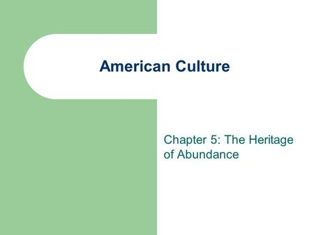 American Culture Chapter 5: The Heritage of Abundance.