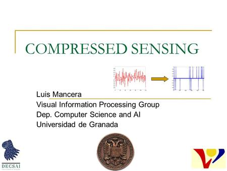 COMPRESSED SENSING Luis Mancera Visual Information Processing Group