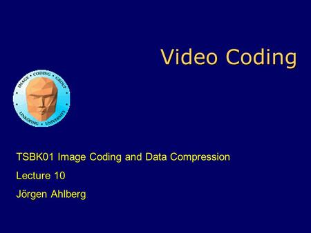 Video Coding TSBK01 Image Coding and Data Compression Lecture 10 Jörgen Ahlberg.