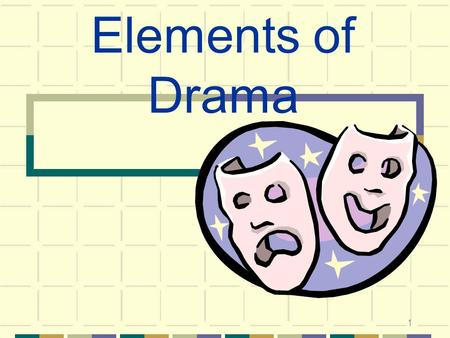 1 Elements of Drama. 2 TODAY YOU WILL: Learn vocabulary to use in discussing drama Learn to recognize the elements of drama Learn strategies for reading.