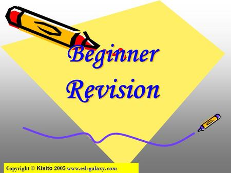 Beginner Revision Copyright © Kisito 2005