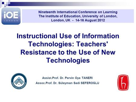 Instructional Use of Information Technologies: Teachers' Resistance to the Use of New Technologies Assist.Prof. Dr. Pervin Oya TANERI Assoc.Prof. Dr. Süleyman.