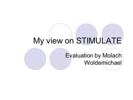 My view on STIMULATE Evaluation by Molach Woldemichael.