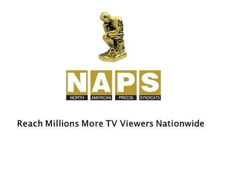 Reach Millions More TV Viewers Nationwide. NAPS writes, edits and distributes Video Feature Releases to 1,000+ TV stations across America.