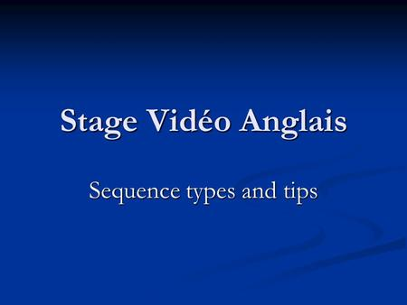 Stage Vidéo Anglais Sequence types and tips. Sequence type educational videos made specifically for language learning vs. authentic video material.