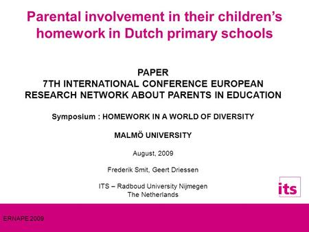 ERNAPE 2009 Parental involvement in their childrens homework in Dutch primary schools PAPER 7TH INTERNATIONAL CONFERENCE EUROPEAN RESEARCH NETWORK ABOUT.