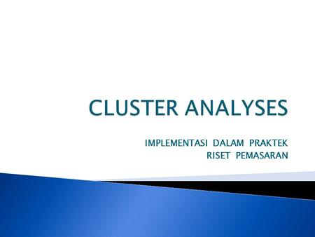 IMPLEMENTASI DALAM PRAKTEK RISET PEMASARAN. 'Cluster analysis' is a class of statistical techniques that can be applied to data that exhibit natural.