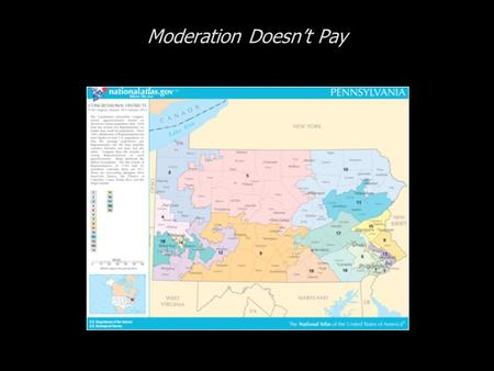 Moderation Doesnt Pay. Cases in Congressional Campaigns, Second Edition: Riding the Wave Moderation Doesnt Pay The State of Pennsylvania The Candidates.