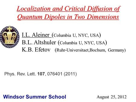 I.L. Aleiner ( Columbia U, NYC, USA ) B.L. Altshuler ( Columbia U, NYC, USA ) K.B. Efetov ( Ruhr-Universitaet,Bochum, Germany) Localization and Critical.