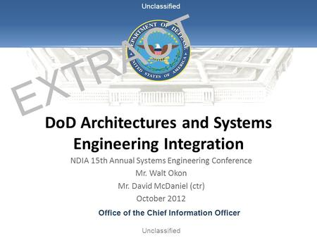 Office of the Chief Information Officer Unclassified DoD Architectures and Systems Engineering Integration NDIA 15th Annual Systems Engineering Conference.