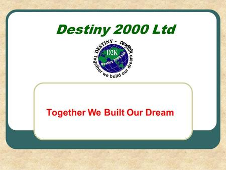 Destiny 2000 Ltd Together We Built Our Dream. Destiny Group Destiny-2000 Ltd Air Destiny Destiny Sales Training Center Destiny Tree Plantation Ltd. Destiny.