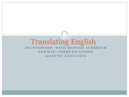 AN INTERVIEW WITH HANNAH AUERBACH NEWMAN COMMUNICATIONS ACCOUNT EXECUTIVE Translating English.