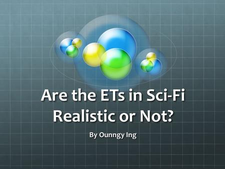 Are the ETs in Sci-Fi Realistic or Not? By Ounngy Ing.