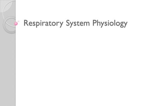 Respiratory System Physiology. Respiratory Physiology All tissues receive adequate Oxygen supply Prompt removal of Carbon Dioxide Efficient regulation.