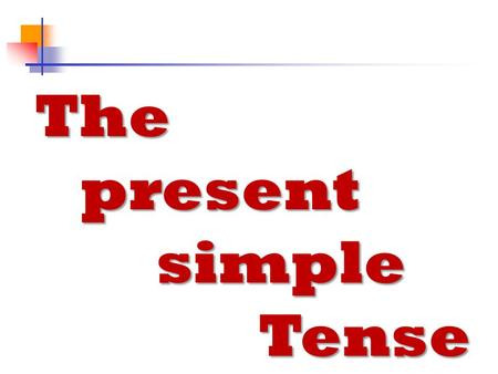 The present present simple simple Tense Tense. Formation..