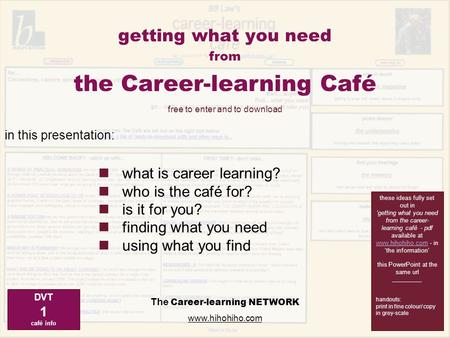 Getting what you need from The Career-learning NETWORK www.hihohiho.com what is career learning? who is the café for? is it for you? finding what you need.